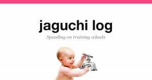 jaguchi log — Speeding on training wheels